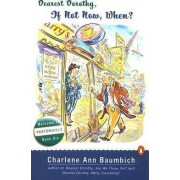 Dearest Dorothy, If Not Now, When? by Charlene Baumbich