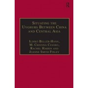 Situating the Uyghurs Between China and Central Asia by Ildiko Beller-Hann