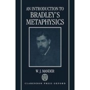 An Introduction to Bradley's Metaphysics by W. J. Mander