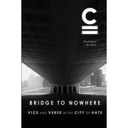 Bridge to Nowhere: Vice and Verse in the City of Hate