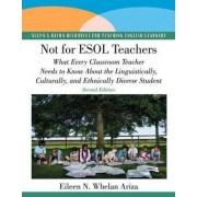 Not for ESOL Teachers by Eileen N. Whelan Ariza