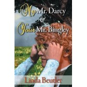 My Mr. Darcy & Your Mr. Bingley by Linda Beutler