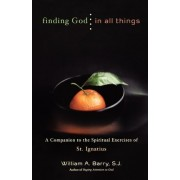 Finding God in All Things by William A. Barry