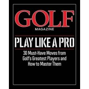 Golf Magazine Play Like a Pro by Golf Magazine