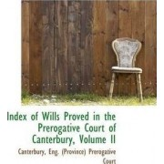 Index of Wills Proved in the Prerogative Court of Canterbury, Volume II by Can Eng (Province) Prerogative Court