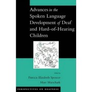Advances in the Spoken-Language Development of Deaf and Hard-of-Hearing Children by Patricia Elizabeth Spencer