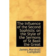 The Influence of the Second Sophistic on the Style of the Sermons of St Basil the Great by James Marshall Campbell