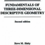 Fundamentals of Three-dimensional Descriptive Geometry by Steve M. Slaby