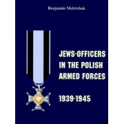 Jews-Officers in the Polish Armed Forces, 1939-1945 by Benjamin Meirtchak