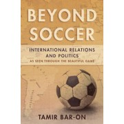 Beyond Soccer: International Relations and Politics as Seen Through the Beautiful Game