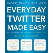 Everyday Twitter Made Easy by Richard Williams