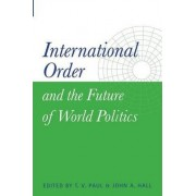 International Order and the Future of World Politics by T. V. Paul