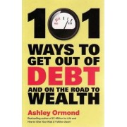 101 Ways to Get Out of Debt and on the Road to Wealth by Ashley Ormond