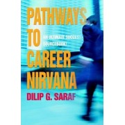 Pathways to Career Nirvana by Dilip G Saraf