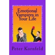 Emotional Vampires in Your Life by Peter Kornfeld