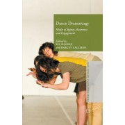 Dance Dramaturgy: Modes of Agency, Awareness and Engagement