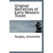 Original Narratives of Early Western Travel by Douglas Antoinette