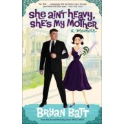 She Ain't Heavy, She's My Mother by Bryan Batt