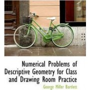 Numerical Problems of Descriptive Geometry for Class and Drawing Room Practice by George Miller Bartlett