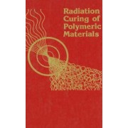 Radiation Curing of Polymeric Materials by Charles E. Hoyle