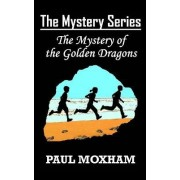 The Mystery of the Golden Dragons (the Mystery Series, Book 5) by Paul Moxham