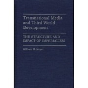Transnational Media and Third World Development by William H. Meyer