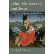 John, His Gospel, and Jesus: In Pursuit of the Johannine Voice
