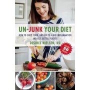 Un-Junk Your Diet: How to Shop, Cook, and Eat to Fight Inflammation and Feel Better Forever, Paperback
