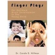Finger Plays For Optimum Brain Development In The Young Child by Dr. Carole D. Hillman