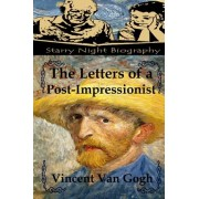 The Letters of a Post-Impressionist by Vincent Van Gogh