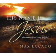 His Name Is Jesus by Max Lucado