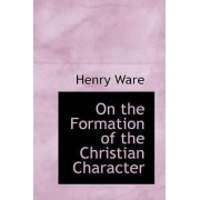On the Formation of the Christian Character by Henry Ware