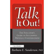 Talk It Out!: The Educator's Guide to Successful Difficult Conversations