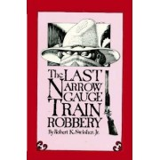 Last Narrow Guage Train Robbery by Jr Robert K Swisher