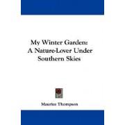 My Winter Garden by Maurice Thompson