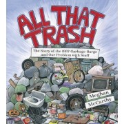 All That Trash!: The Story of the 1987 Garbage Barge and Our Problem with Stuff