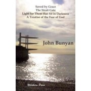 Saved by Grace. The Strait Gate. Light for Them That Sit in Darkness. A Treatise of the Fear of God by John Bunyan