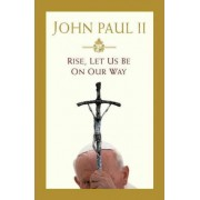 Rise, Let Us Be on Our Way by John Paul II