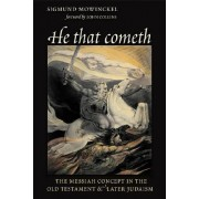 He That Cometh: The Messiah Concept in the Old Testament and Later Judaism by Sigmund Mowinckel