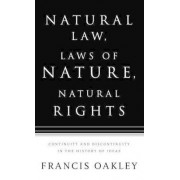 Natural Law, Laws of Nature, Natural Rights by Francis Oakley