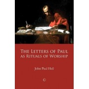 The Letters of Paul as Rituals of Worship by John Paul Heil