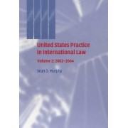 United States Practice in International Law: Volume 2, 2002-2004: Volume 2 by Sean D. Murphy