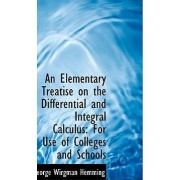 An Elementary Treatise on the Differential and Integral Calculus by George Wirgman Hemming