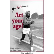 You Don't Have to Act Your Age by Nancy Bryan
