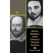 Marlowe, Shakespeare, and the Economy of Theatrical Experience by Thomas Cartelli