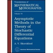Asymptotic Methods in the Theory of Stochastic Differential Equations by A. V. Skorokhod