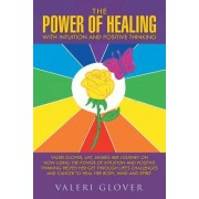 The Power of Healing with Intuition and Positive Thinking: Valeri Glover, Lmt, Shares Her Journey on How Using the Power of Intuition and Positive Thi