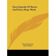 Encyclopedia of Knots and Fancy Rope Work by Raoul Graumont