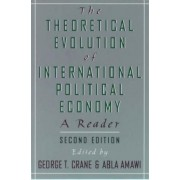 The Theoretical Evolution of International Political Economy by George T. Crane