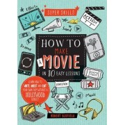Super Skills: How to Make a Movie in 10 Easy Lessons by Robert Blofield